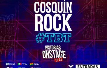 Llega COSQUIN ROCK #TBT HISTORIAS ONSTAGE